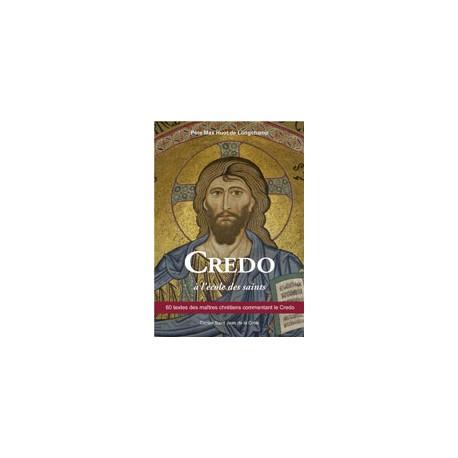 Credo à l'école des saints : 60 textes des maîtres chrétiens